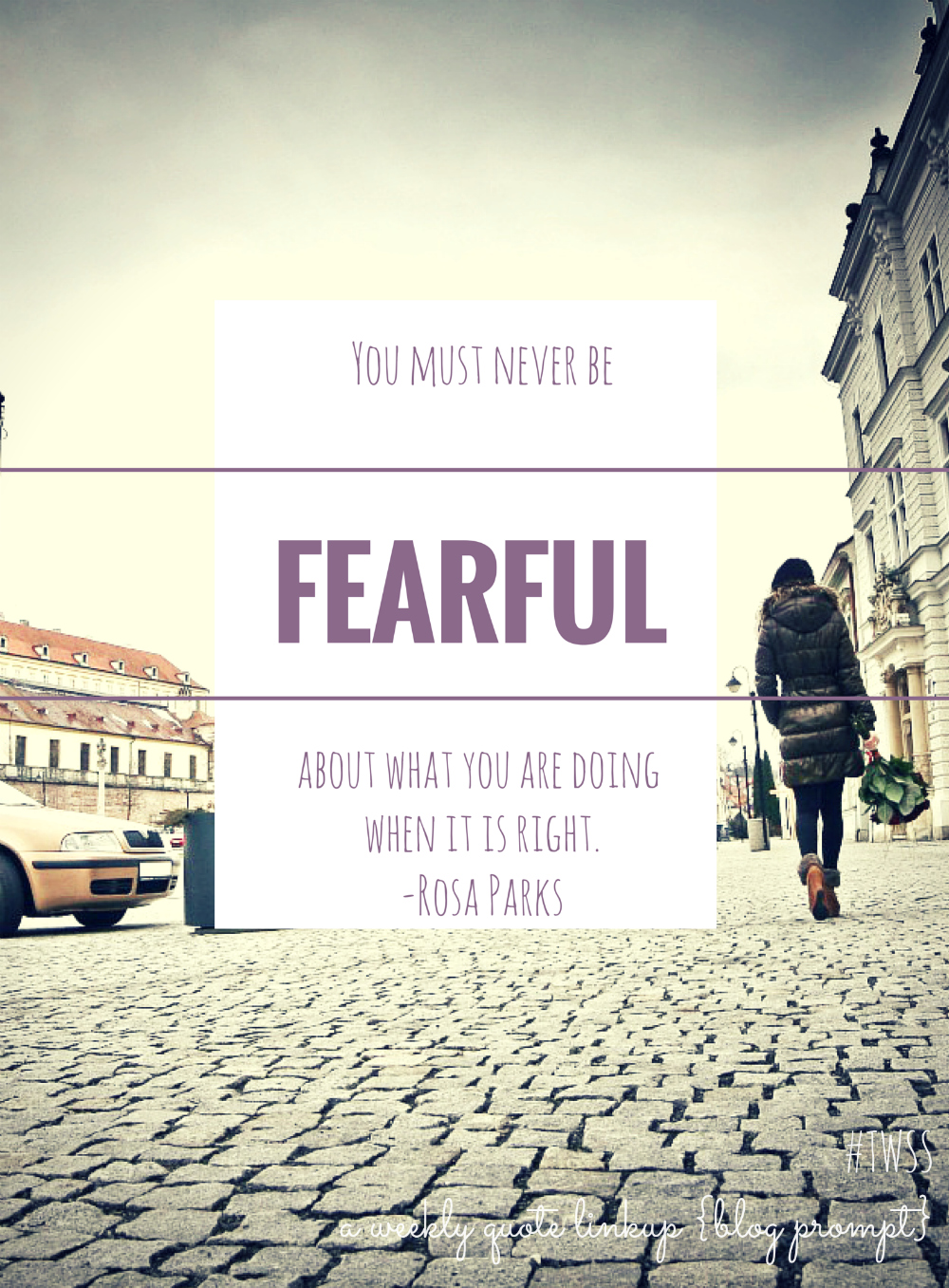 TWSS: Rosa Parks- Never be fearful about what you are doing when it is right!